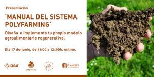 PRESENTACIÓN DEL MANUAL DEL SISTEMA POLYFARMING: DISEÑA E IMPLEMENTA TU PROPIO MODELO AGROALIMENTARIO REGENERATIVO